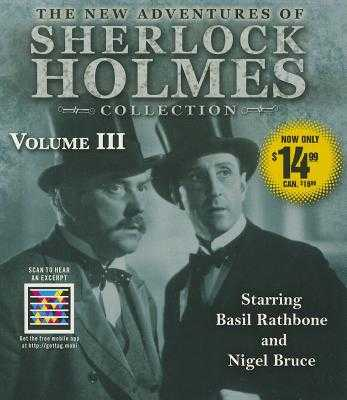 The New Adventures of Sherlock Holmes Collection, Volume III - Boucher, Anthony, and Rathbone, Basil (Read by), and Bruce, Nigel (Read by)