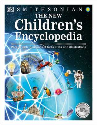 The New Children's Encyclopedia: Packed with Thousands of Facts, Stats, and Illustrations - DK, and Smithsonian Institution (Contributions by)