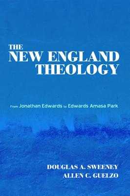 The New England Theology - Sweeney, Douglas a, and Guelzo, Allen C