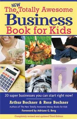 The New Totally Awesome Business Book for Kids (and Their Parents) - Bochner, Arthur, and Bochner, Rose, and Berg, Adriane G