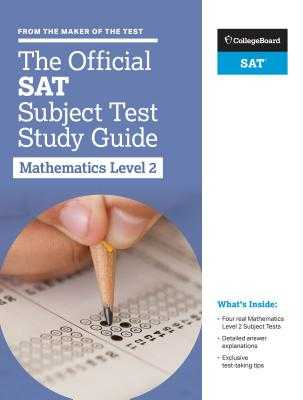 The Official SAT Subject Test in Mathematics Level 2 Study Guide - College Board