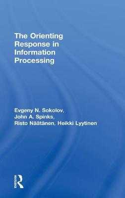 The Orienting Response in Information Processing - Lyytinen, Heikki, and Naatanen, Risto, and Sokolov, Evgeni N