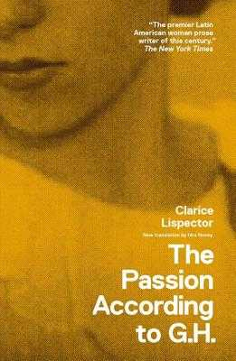 The Passion According to G.H. - Lispector, Clarice, and Veloso, Caetano (Introduction by), and Novey, Idra (Translated by)