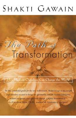 The Path of Transformation: How Healing Ourselves Can Change the World - Gawain, Shakti, and Myss, Caroline (Foreword by)