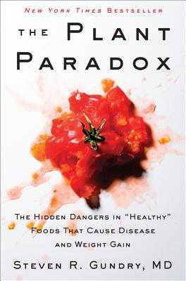 "The Plant Paradox: The Hidden Dangers in ""healthy"" Foods That Cause Disease and Weight Gain - Gundry MD, Steven R, Dr."
