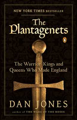 The Plantagenets: The Warrior Kings and Queens Who Made England - Jones, Dan