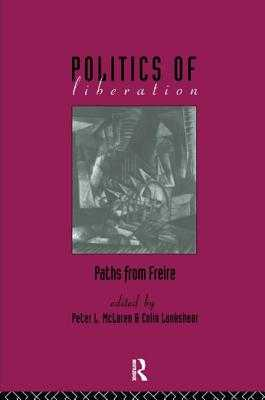 The Politics of Liberation: Paths from Freire - Lankshear, Colin (Editor), and McLaren, Peter (Editor), and Macedo, Donaldo Afterword by Joe Kincheloe (Foreword by)