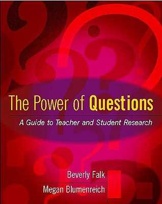 The Power of Questions: A Guide to Teacher and Student Research - Falk, Beverly, and Blumenreich, Megan
