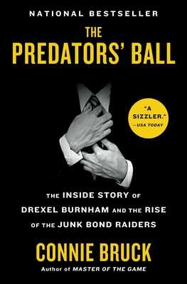 The Predators' Ball: The Inside Story of Drexel Burnham and the Rise of the Junk Bond Raiders - Bruck, Connie