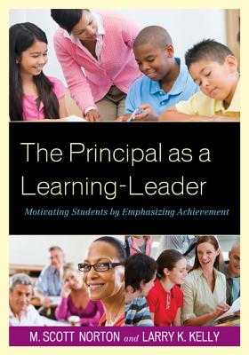 The Principal as a Learning-Leader: Motivating Students by Emphasizing Achievement - Norton, M Scott, and Kelly, Larry K
