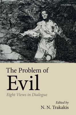 The Problem of Evil: Eight Views in Dialogue - Trakakis, N. N. (Editor)