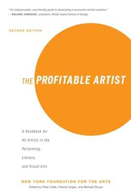 The Profitable Artist: A Handbook for All Artists in the Performing, Literary, and Visual Arts (Second Edition) - New York Foundation for the Arts, and Cobb, Peter (Editor), and Hogan, Felicity (Editor)