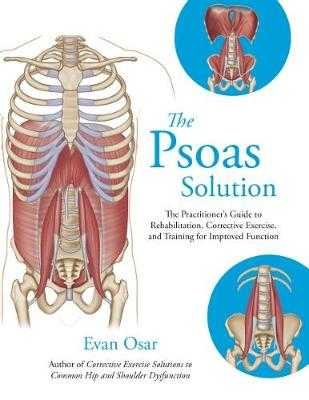 The Psoas Solution: The Practitioner's Guide to Rehabilitation, Corrective Exercise, and Training for Improved Function - Osar, Evan