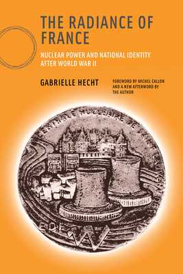 The Radiance of France: Nuclear Power and National Identity After World War II - Hecht, Gabrielle (Afterword by), and Callon, Michel (Foreword by), and Bijker, Wiebe E (Editor)