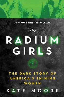 The Radium Girls: The Dark Story of America's Shining Women - Moore, Kate