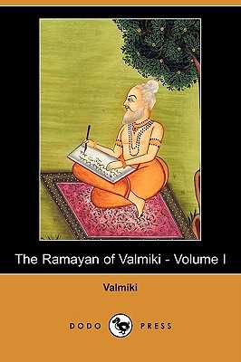 The Ramayan of Valmiki - Volume I (Dodo Press) - Valmiki, and Griffith, Ralph T H (Translated by)