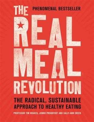 The Real Meal Revolution: The Radical, Sustainable Approach to Healthy Eating - Noakes, Tim, Professor, and Proudfoot, Jonno, and Creed, Sally-Ann