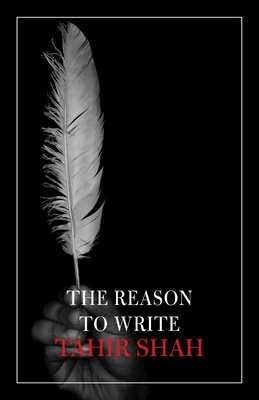 The Reason to Write - Shah, Tahir