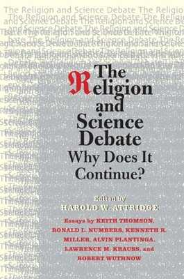 The Religion and Science Debate: Why Does It Continue? - Attridge, Harold W (Editor), and Thomson, Keith Stewart (Introduction by), and Numbers, Ronald L (Contributions by)