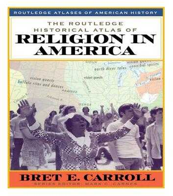 The Routledge Historical Atlas of Religion in America - Carroll, Brett