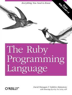 The Ruby Programming Language: Everything You Need to Know - Flanagan, David, and Matsumoto, Yukihiro