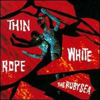 The Ruby Sea - Thin White Rope