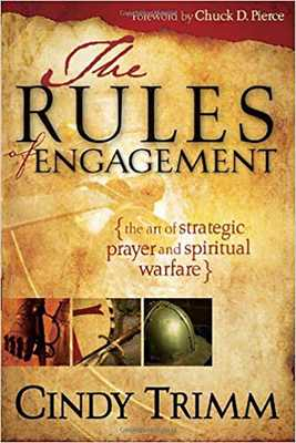 The Rules of Engagement: The Art of Strategic Prayer and Spiritual Warfare - Trimm, Cindy, Dr.
