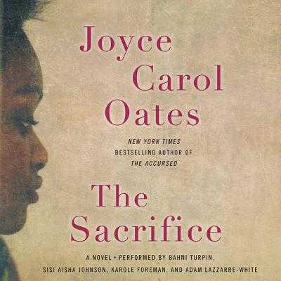 The Sacrifice - Lazzarre-White, Adam (Read by), and Oates, Joyce Carol, and Turpin, Bahni (Read by)