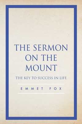 The Sermon on the Mount: The Key to Success in Life - Fox, Emmet