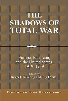 The Shadows of Total War: Europe, East Asia, and the United States, 1919-1939 - Chickering, Roger (Editor), and Forster, Stig (Editor)