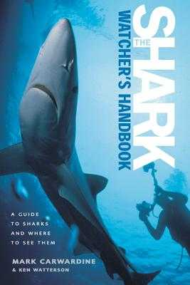 The Shark-Watcher's Handbook: A Guide to Sharks and Where to See Them - Carwardine, Mark, and Watterson, Ken