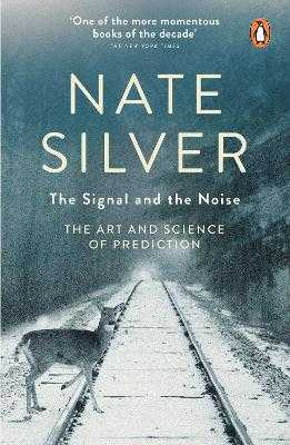 The Signal and the Noise: The Art and Science of Prediction - Silver, Nate