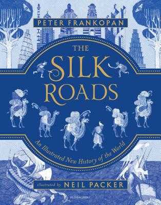 The Silk Roads: A New History of the World - Illustrated Edition - Frankopan, Peter