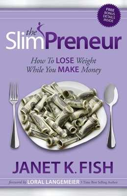 The Slimpreneur: How to Lose Weight While You Make Money - Fish, Janet K, and Langemeier, Loral (Foreword by)