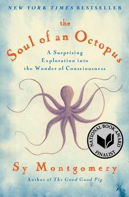 The Soul of an Octopus: A Surprising Exploration Into the Wonder of Consciousness - Montgomery, Sy