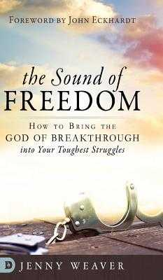 The Sound of Freedom - Weaver, Jenny, and Eckhardt, John (Foreword by)