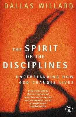 The Spirit of the Disciplines: Understanding how God changes lives - Willard, Dallas