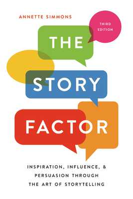 The Story Factor: Inspiration, Influence, and Persuasion Through the Art of Storytelling - Simmons, Annette