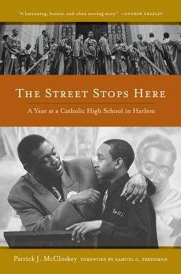 The Street Stops Here: A Year at a Catholic High School in Harlem - McCloskey, Patrick, and Freedman, Samuel G (Foreword by)