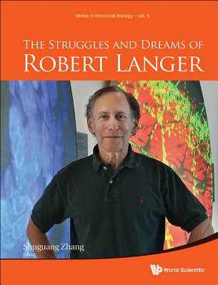 The Struggles and Dreams of Robert Langer - Langer, Robert, and Zhang, Shuguang (Editor)