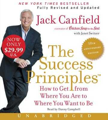 The Success Principles: How to Get from Where You Are to Where You Want to Be - Canfield, Jack, and Switzer, Janet, and Campbell, Danny (Read by)