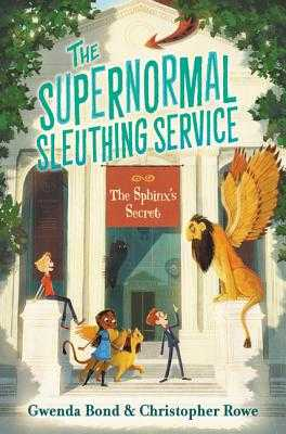 The Supernormal Sleuthing Service: The Sphinx's Secret - Bond, Gwenda, and Rowe, Chistopher