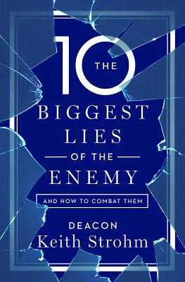 The Ten Biggest Lies of the Enemyand How to Combat Them - Strohm, Deacon Keith