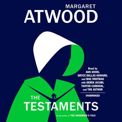The Testaments: The Sequel to the Handmaid's Tale - Atwood, Margaret (Read by), and Dowd, Ann (Read by), and Howard, Bryce Dallas (Read by)