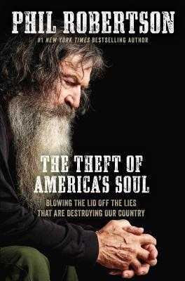 The Theft of America's Soul: Blowing the Lid Off the Lies That Are Destroying Our Country - Robertson, Phil