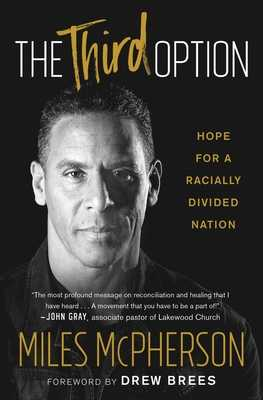 The Third Option: Hope for a Racially Divided Nation - McPherson, Miles, and Brees, Drew (Foreword by)