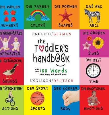 The Toddler's Handbook: Bilingual (English / German) (Englisch / Deutsch) Numbers, Colors, Shapes, Sizes, ABC Animals, Opposites, and Sounds, with Over 100 Words That Every Kid Should Know - Martin, Dayna, and Roumanis, A R (Editor)