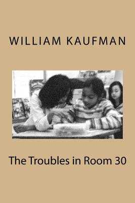 The Troubles in Room 30 - Kaufman, William