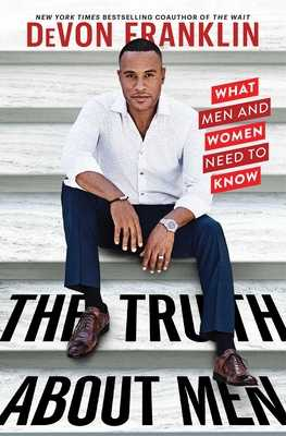 The Truth About Men: What Men and Women Need to Know - Franklin, DeVon