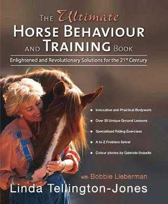The Ultimate Horse Behaviour and Training Book: A Revolutionary and Enlightened Approach for the 21st Century - Tellington-Jones, Linda